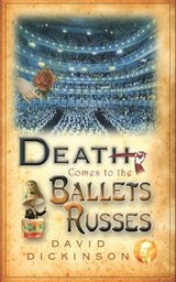 Death Comes to the Ballets Russes | David Dickinson |