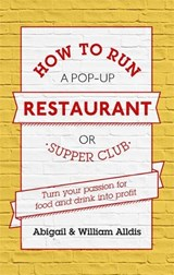 How to Run a Pop-Up Restaurant or Supper Club | Alldis, Abigail ; Alldis, William |