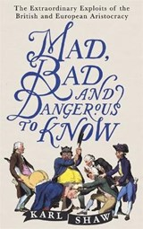 Mad, Bad and Dangerous to Know | Karl Shaw |