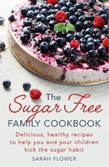 Sugar-Free Family Cookbook | Sarah Flower |