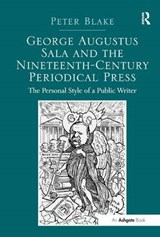 George Augustus Sala and the Nineteenth-Century Periodical Press | Peter Blake |