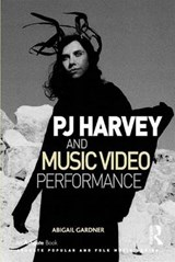PJ Harvey and Music Video Performance | Abigail Gardner |