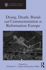 Dying, Death, Burial and Commemoration in Reformation Europe |  |