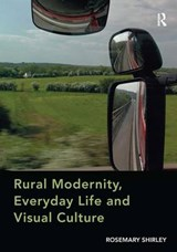 Rural Modernity, Everyday Life and Visual Culture | Rosemary Shirley |