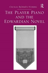 The Player Piano and the Edwardian Novel | Cecilia Bjorken-nyberg |