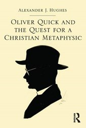 Oliver Quick and the Quest for a Christian Metaphysic | Alexander J. Hughes |