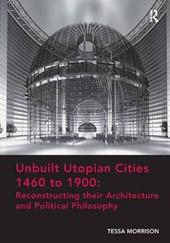 Unbuilt Utopian Cities, 1460 to