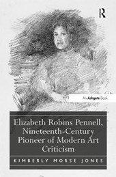 Elizabeth Robins Pennell, Nineteenth-Century Pioneer of Modern Art Criticism