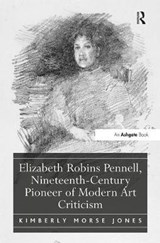 Elizabeth Robins Pennell, Nineteenth-Century Pioneer of Modern Art Criticism | Kimberly Morse Jones |