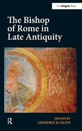 The Bishop of Rome in Late Antiquity | Geoffrey D. Dunn |