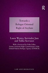 Towards a Refugee Oriented Right of Asylum | Westra, Laura ; Juss, Satvinder ; Scovazzi, Tullio |