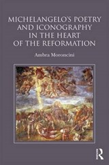 Michelangelo's Poetry and Iconography in the Heart of the Reformation | Ambra Moroncini |