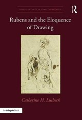 Rubens and the Eloquence of Drawing | Catherine H. Lusheck |