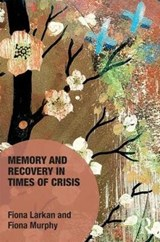 The Politics of Memory and Recovery in Times of Crisis | Fiona Larkan |