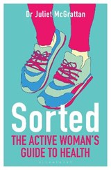 Sorted: The Active Woman's Guide to Health | Juliet McGrattan |