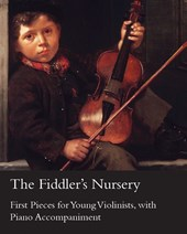 Fiddler's Nursery - First Pieces for Young Violinists, With Piano Accompaniment