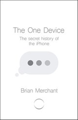 The One Device | Brian Merchant |