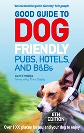 Good Guide to Dog Friendly Pubs, Hotels and B&Bs: 6th Edition
