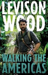 Walking the Americas | Levison Wood |