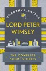 Lord Peter Wimsey: The Complete Short Stories | Dorothy L Sayers |