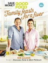 Save Money: Good Food - Family Feasts for a Fiver