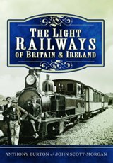 The Light Railways of Britain and Ireland | Burton, Anthony ; Scott-morgan, John |