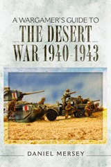 A Wargamer's Guide to the Desert War 1940-1943 | Daniel Mersey |