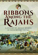 Ribbons Among the Rajahs | Patrick Wheeler |