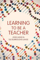 Learning to Be a Teacher | Lange, John ; Burroughs-lange, Sue |