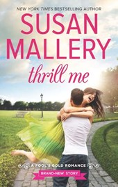Thrill Me (A Fool's Gold Novel, Book 18) | Susan Mallery |