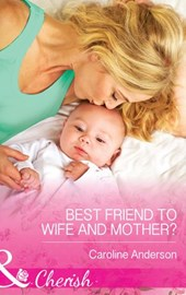 Best Friend to Wife and Mother? (Mills & Boon Cherish)