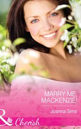 Marry Me, Mackenzie! (Mills & Boon Cherish) | Joanna Sims |