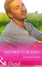 Destined to Be a Dad (Mills & Boon Cherish) (Welcome to Destiny, Book 6) | Christyne Butler |