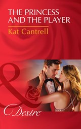 The Princess and the Player (Mills & Boon Desire) (Dynasties: The Montoros, Book 4) | Kat Cantrell |