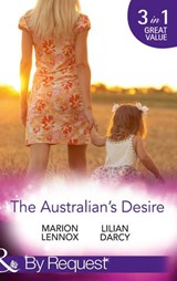 The Australian's Desire: Their Lost-and-Found Family / Long-Lost Son: Brand-New Family / A Proposal Worth Waiting For (Mills & Boon By Request) | Marion Lennox ; Lilian Darcy |