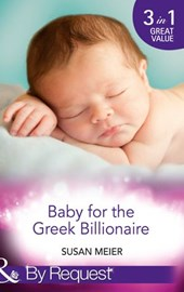 Baby for the Greek Billionaire: The Baby Project / Second Chance Baby / Baby on the Ranch (Mills & Boon By Request)
