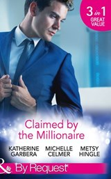Claimed by the Millionaire: The Wealthy Frenchman's Proposition (Sons of Privilege, Book 2) / One Month with the Magnate (Black Gold Billionaires, Book 2) / What the Millionaire Wants... (Mills & Boon | Katherine Garbera ; Michelle Celmer ; Metsy Hingle |