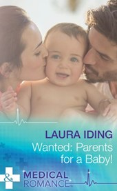 Wanted: Parents for a Baby! (Mills & Boon Medical) | Laura Iding |