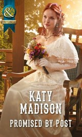 Promised by Post (Mills & Boon Historical) (Wild West Weddings, Book 2) | Katy Madison |