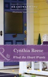 What the Heart Wants (Mills & Boon Heartwarming) | Cynthia Reese |