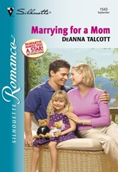 Marrying For A Mom (Mills & Boon Silhouette) | Deanna Talcott |