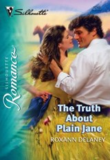 The Truth About Plain Jane (Mills & Boon Silhouette) | Roxann Delaney |