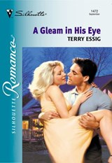 A Gleam In His Eye (Mills & Boon Silhouette) | Terry Essig |