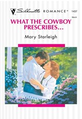 What The Cowboy Prescribes... (Mills & Boon Silhouette) | Mary Starleigh |