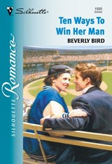 Ten Ways To Win Her Man (Mills & Boon Silhouette) | Beverly Bird |