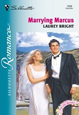 Marrying Marcus (Mills & Boon Silhouette) | Laurey Bright |