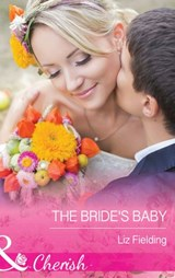 The Bride's Baby (Mills & Boon Cherish) | Liz Fielding |