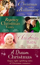 A Dream Christmas (Mills & Boon e-Book Collections) | Carole Mortimer ; Maisey Yates ; Joss Wood ; Nicola Cornick ; Anne Herries ; Judy Duarte ; Joanna Sims ; Linda Warren |
