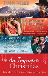 An Improper Christmas (Mills & Boon e-Book Collections) | Diana Palmer ; Amanda Mccabe ; Barbara Monajem ; Lauri Robinson ; Joanne Rock ; Heidi Rice ; Charlotte Phillips ; Nina Harrington |
