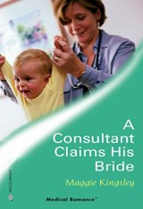 A Consultant Claims His Bride (Mills & Boon Medical) | Maggie Kingsley |